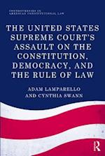 United States Supreme Court's Assault on the Constitution, Democracy, and the Rule of Law (Controversies in American Constitutional Law)
