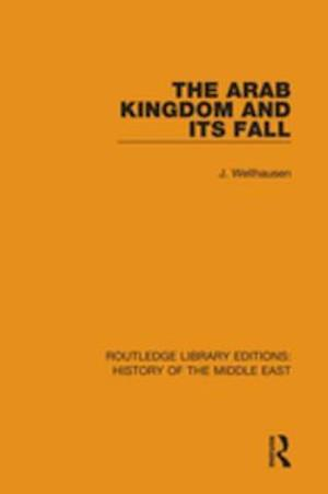 Arab Kingdom and its Fall af J. Wellhausen