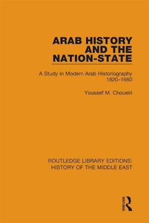 Arab History and the Nation-State af Youssef M. Choueiri