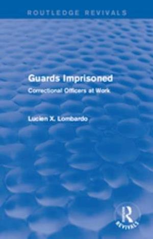 Routledge Revivals: Guards Imprisoned (1989) af Lucien X. Lombardo