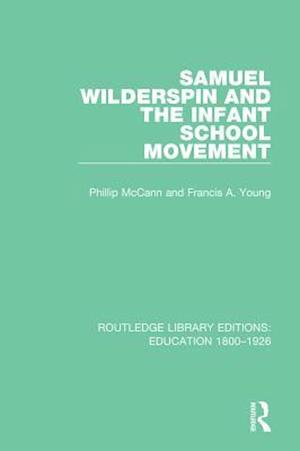Samuel Wilderspin and the Infant School Movement af Phillip McCann, Francis A. Young