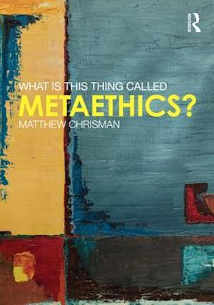 What is this thing called Metaethics? af Matthew Chrisman