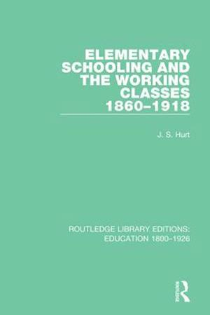 Elementary Schooling and the Working Classes, 1860-1918 af J. S. Hurt