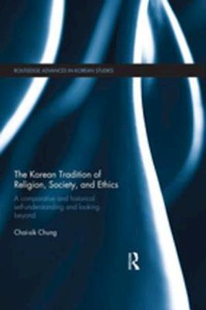 Korean Tradition of Religion, Society, and Ethics af Chai-Sik Chung