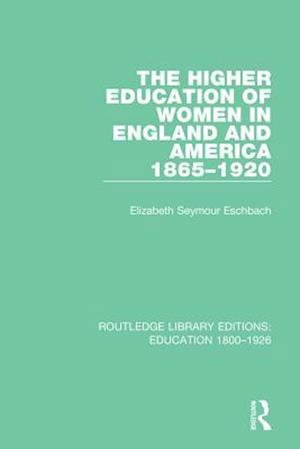 Higher Education of Women in England and America, 1865-1920 af Elizabeth Seymour Eschbach