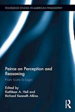 Peirce on Perception and Reasoning (Routledge Studies in American Philosophy)