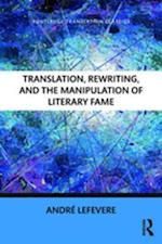 Translation, Rewriting, and the Manipulation of Literary Fame (Routledge Translation Classics)