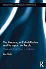 Meaning of Rehabilitation and its Impact on Parole (Routledge Innovations in Corrections)