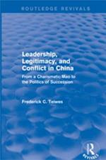 Leadership, Legitimacy, and Conflict in China (Routledge Revivals)