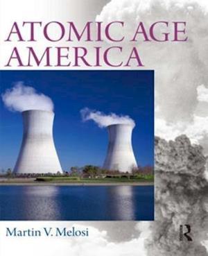 Atomic Age America af Martin V. Melosi