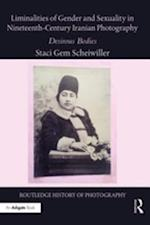 Liminalities of Gender and Sexuality in Nineteenth-Century Iranian Photography (Routledge History of Photography)