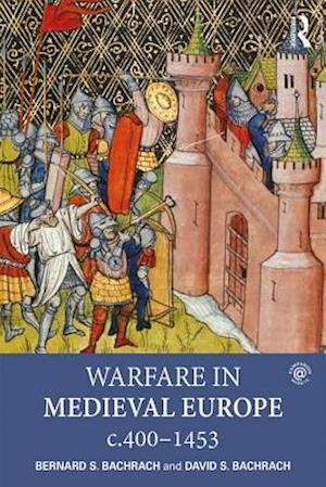 Warfare in Medieval Europe 400-1453 af Bernard S Bachrach, David Bachrach