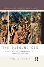 Unbound God (Routledge Studies in the Early Christian World)
