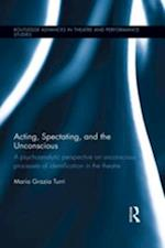 Acting, Spectating and the Subconscious (Routledge Advances in Theatre & Performance Studies)
