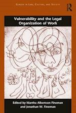 Vulnerability and the Legal Organization of Work (Gender in Law,Culture, and Society)