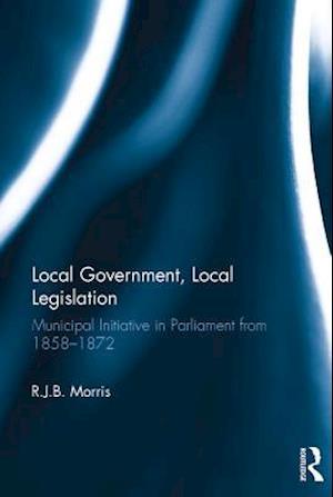 Local Government, Local Legislation af R.J.B. Morris