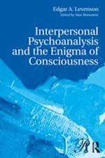 Interpersonal Psychoanalysis and the Enigma of Consciousness