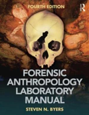 Forensic Anthropology Laboratory Manual af Steven N. Byers