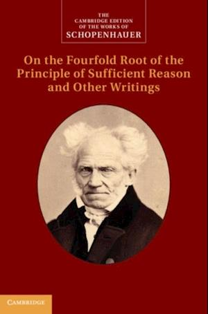 Schopenhauer: On the Fourfold Root of the Principle of Sufficient Reason and Other Writings: Volume 4 af Arthur Schopenhauer
