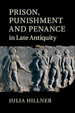 Prison, Punishment and Penance in Late Antiquity af Julia Hillner