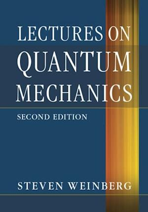 Lectures on Quantum Mechanics af Steven Weinberg