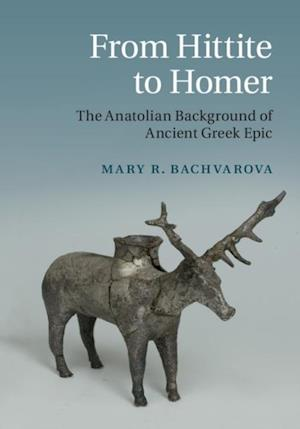 From Hittite to Homer af Mary R. Bachvarova