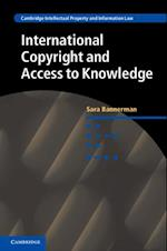 International Copyright and Access to Knowledge (Cambridge Intellectual Property and Information Law)