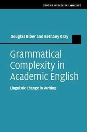 Grammatical Complexity in Academic English af Douglas Biber, Bethany Gray