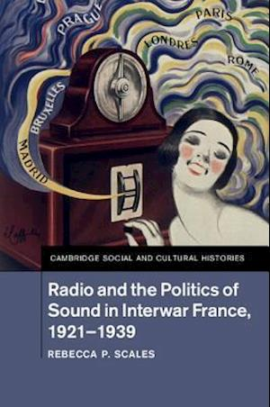 Radio and the Politics of Sound in Interwar France, 1921-1939