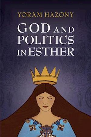 God and Politics in Esther af Yoram Hazony