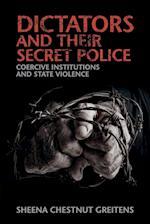 Dictators and Their Secret Police (Cambridge Studies in Contentious Politics)