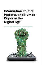 Information Politics, Protests, and Human Rights in the Digital Age
