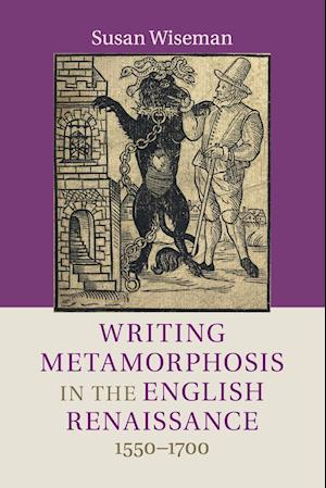 Writing Metamorphosis in the English Renaissance