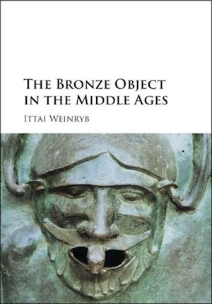 Bronze Object in the Middle Ages af Ittai Weinryb