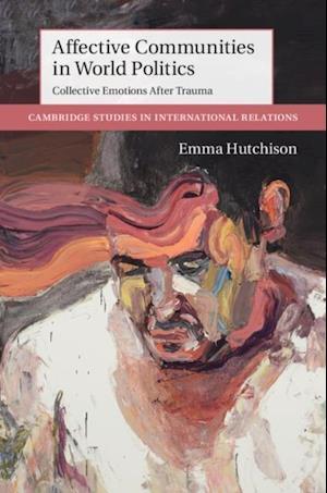Affective Communities in World Politics af Emma Hutchison