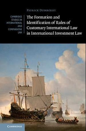 Formation and Identification of Rules of Customary International Law in International Investment Law af Patrick Dumberry