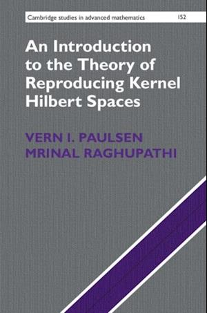 Introduction to the Theory of Reproducing Kernel Hilbert Spaces af Vern I. Paulsen, Mrinal Raghupathi