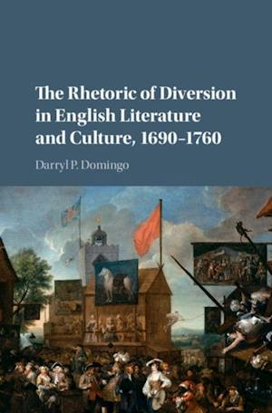 Rhetoric of Diversion in English Literature and Culture, 1690-1760 af Darryl P. Domingo