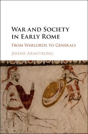 War and Society in Early Rome af Jeremy Armstrong