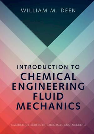 Introduction to Chemical Engineering Fluid Mechanics af William M. Deen