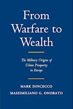 From Warfare to Wealth (Political Economy of Institutions and Decisions)