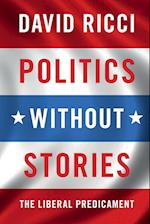 Politics Without Stories af David Ricci