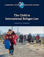 The Child in International Refugee Law (Cambridge Asylum and Migration Studies)
