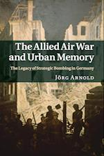 The Allied Air War and Urban Memory (Studies in the Social And Cultural History of Modern Warfare, nr. 35)