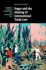 Sugar and the Making of International Trade Law (Cambridge Studies in International And Comparative Law, nr. 114)