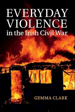 Bog, hæftet Everyday Violence in the Irish Civil War af Gemma Clark