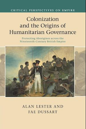 Bog, hæftet Colonization and the Origins of Humanitarian Governance af Alan Lester, Fae Dussart