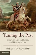 Taming the Past (STUDIES IN LEGAL HISTORY)