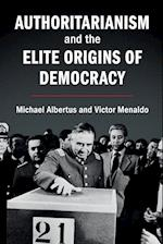 Authoritarianism and the Elite Origins of Democracy af Michael Albertus, Victor Menaldo