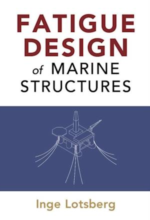Fatigue Design of Marine Structures af Inge Lotsberg